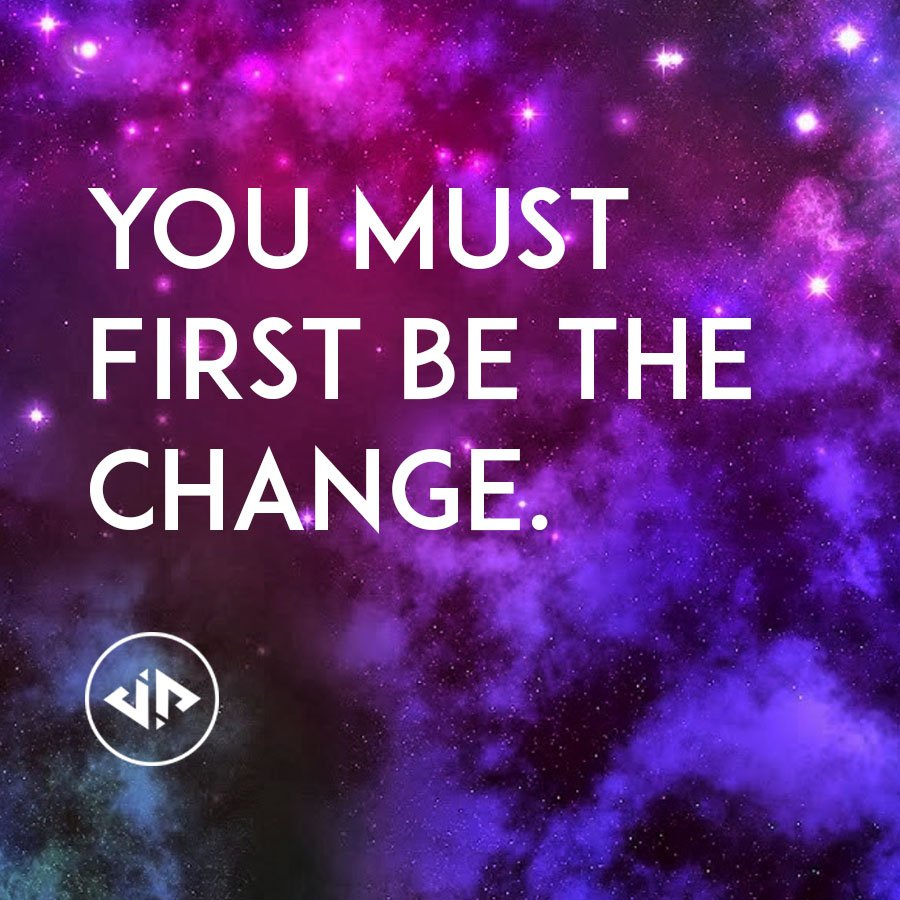 Quote: You must first be the change.