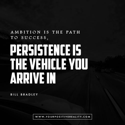 Ambition is the path to success. Persistence is the vehicle you arrive in | 10 Powerful Quotes on Persistence