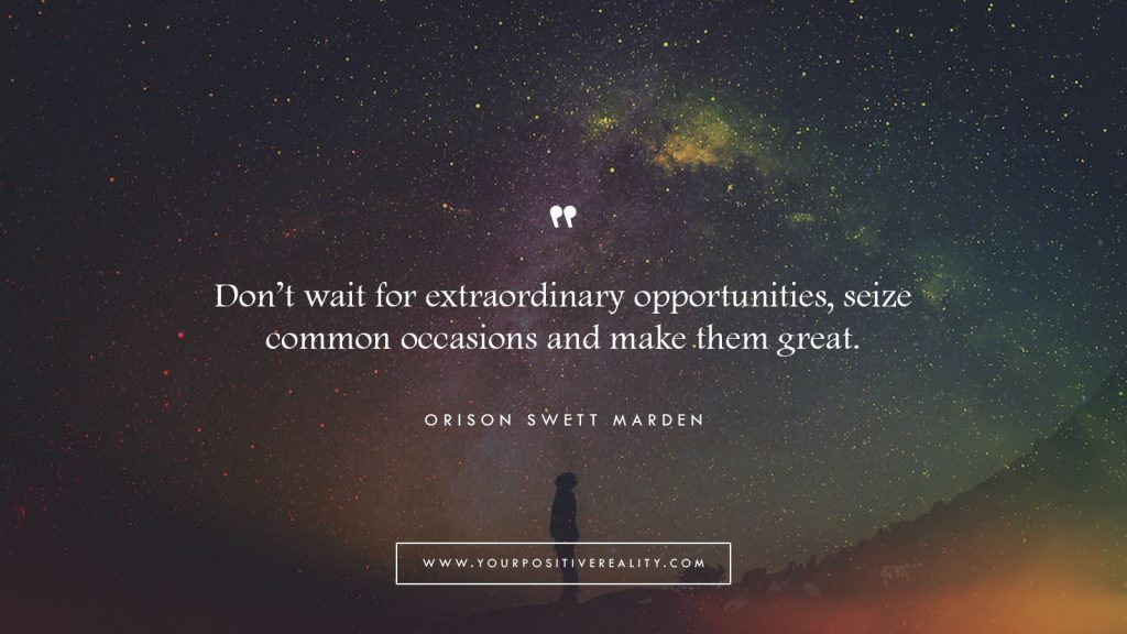 Quote - Don't wait for extraordinary opportunities