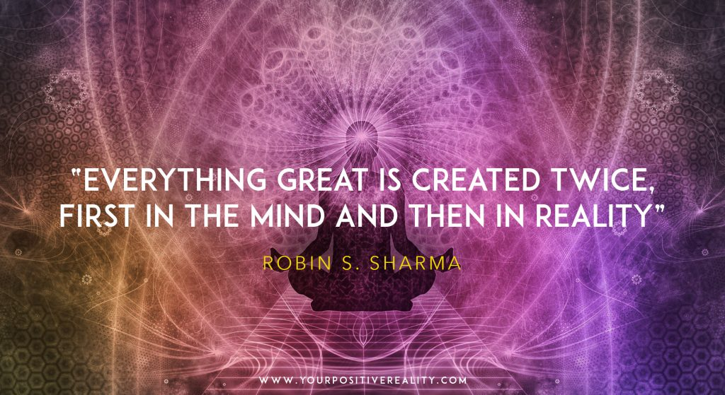 everything great is created twice. First in the mind and then in reality