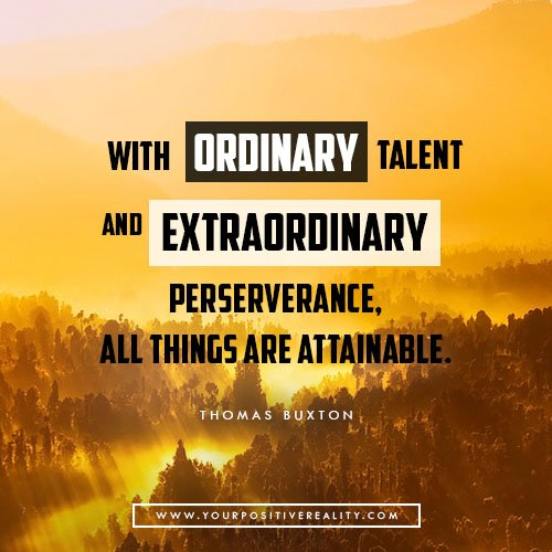 With Ordinary Talent and Extraordinary perseverance, all things are attainable | 10 Powerful Quotes on Persistence