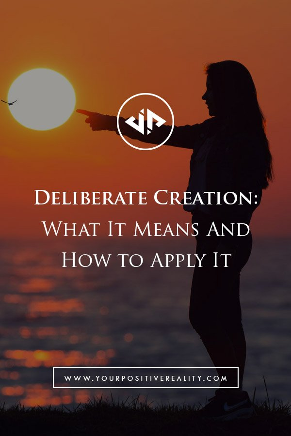 Deliberate Creation - What It Means and how to apply it