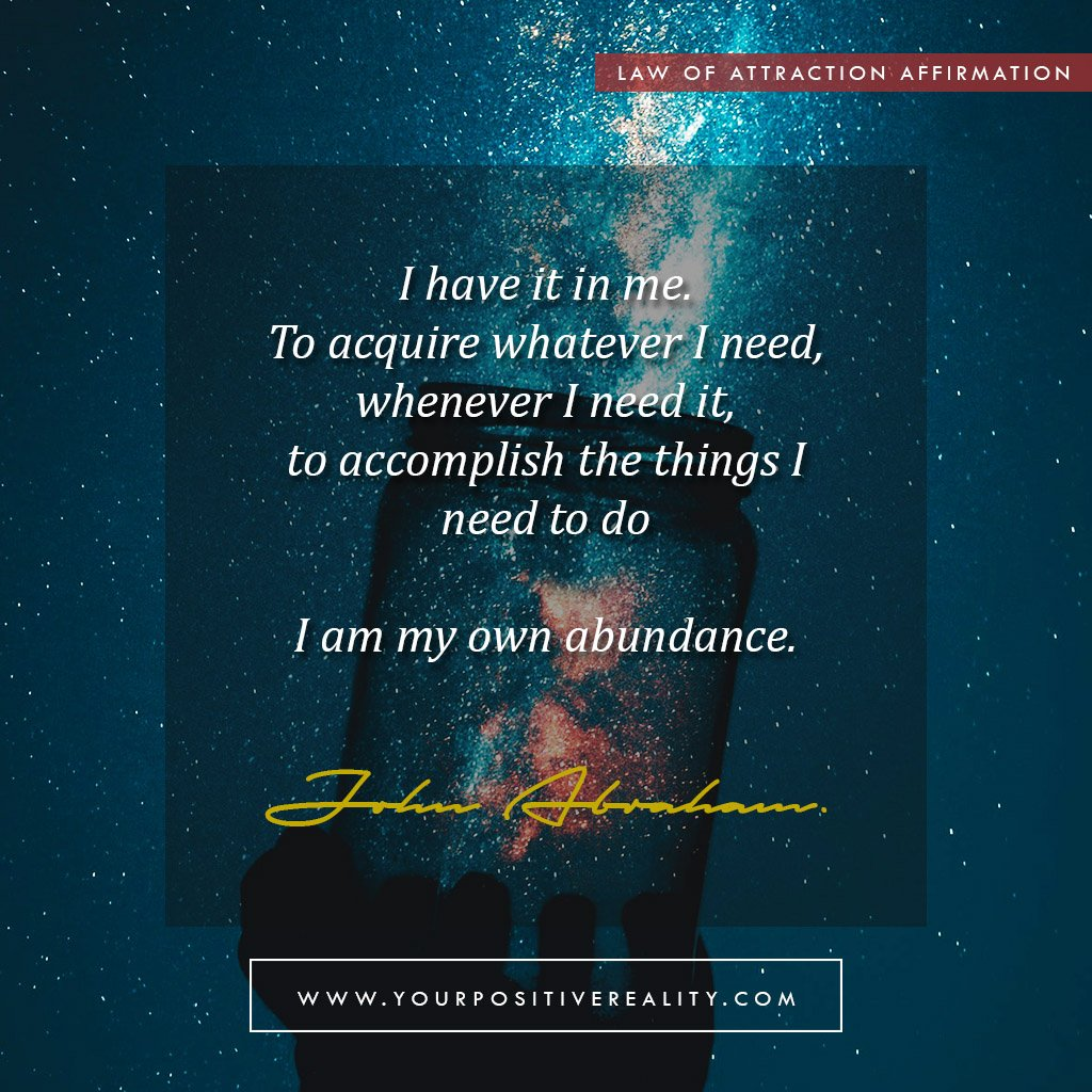 I have it in me. To acquire whatever I need, whenever I need it, to accomplish the things I need to do. I am my own abundance | Law of Attraction Affirmations