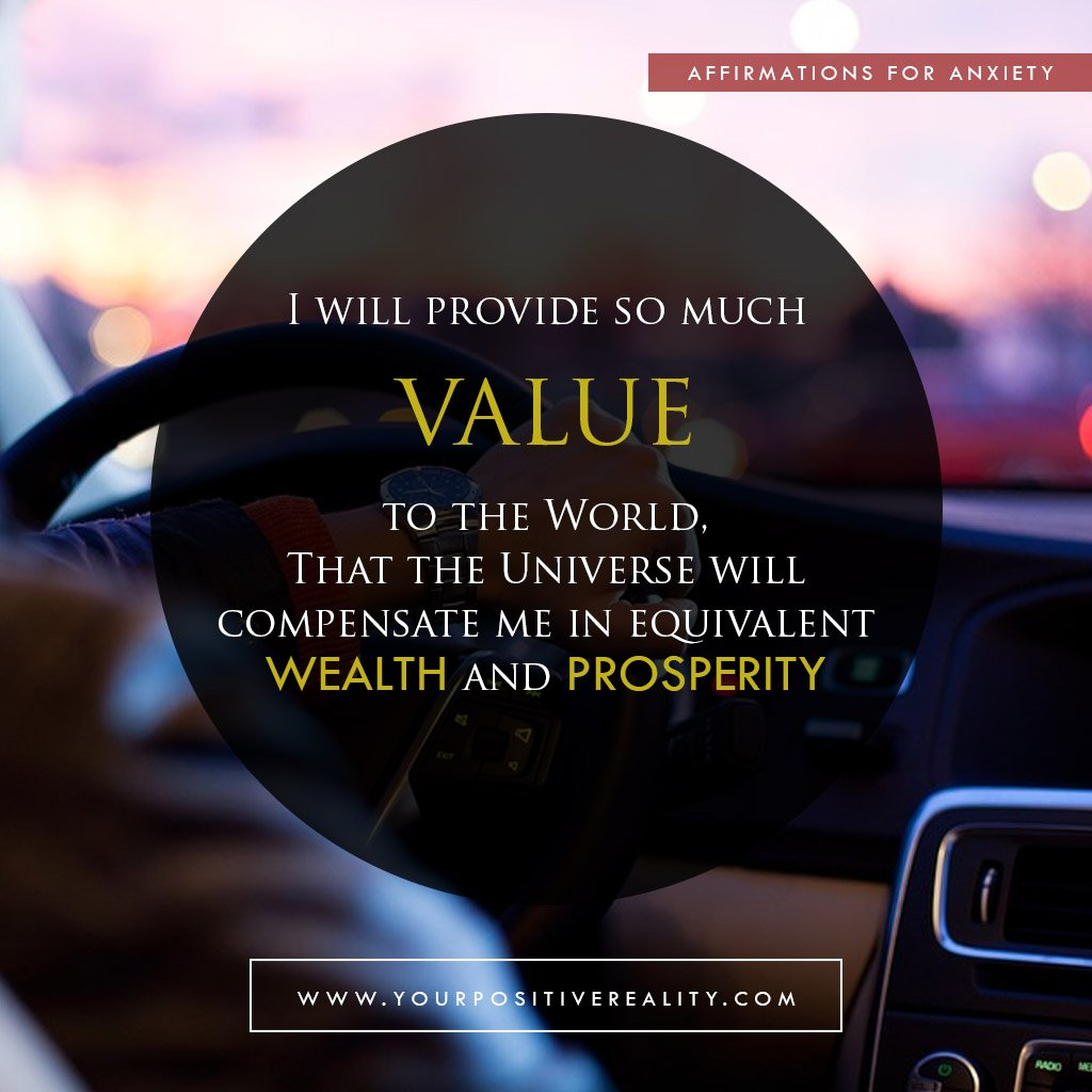 I Will Provide So Much Value to the World that the Universe will compensate me in equivalent wealth and prosperity