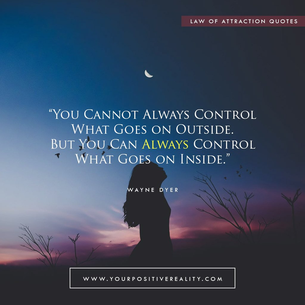 You cannot always control what goes on outside. But you can always control what goes on inside. | Powerful Law of Attraction Quotes to Manifest