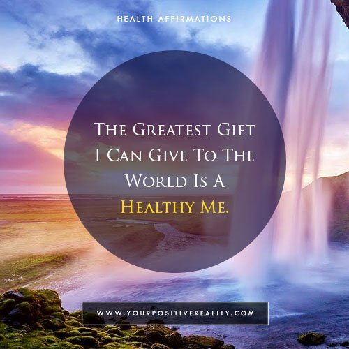 The Greatest Gift I Can Give to The World is a healthy me - Health Affirmations