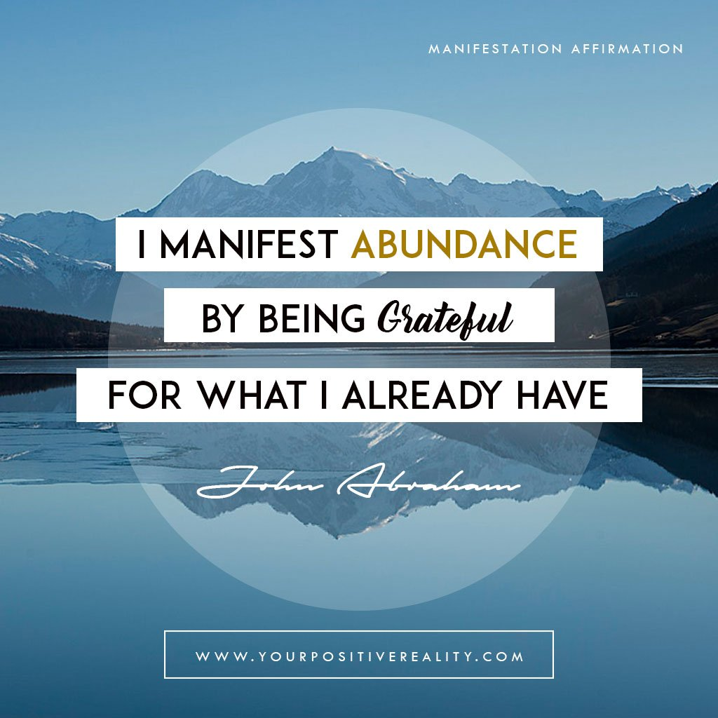 I manifest abundance by being grateful for what I already have - Positive Affirmations to Repeat Everyday