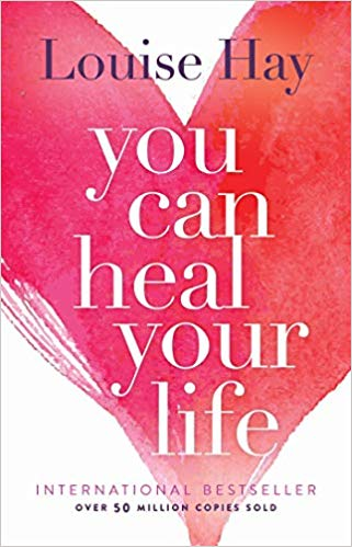 You Can Heal Your Life - Louise Hay   The 10 Best Law of Attraction Books Every Conscious Manifestor Should Read