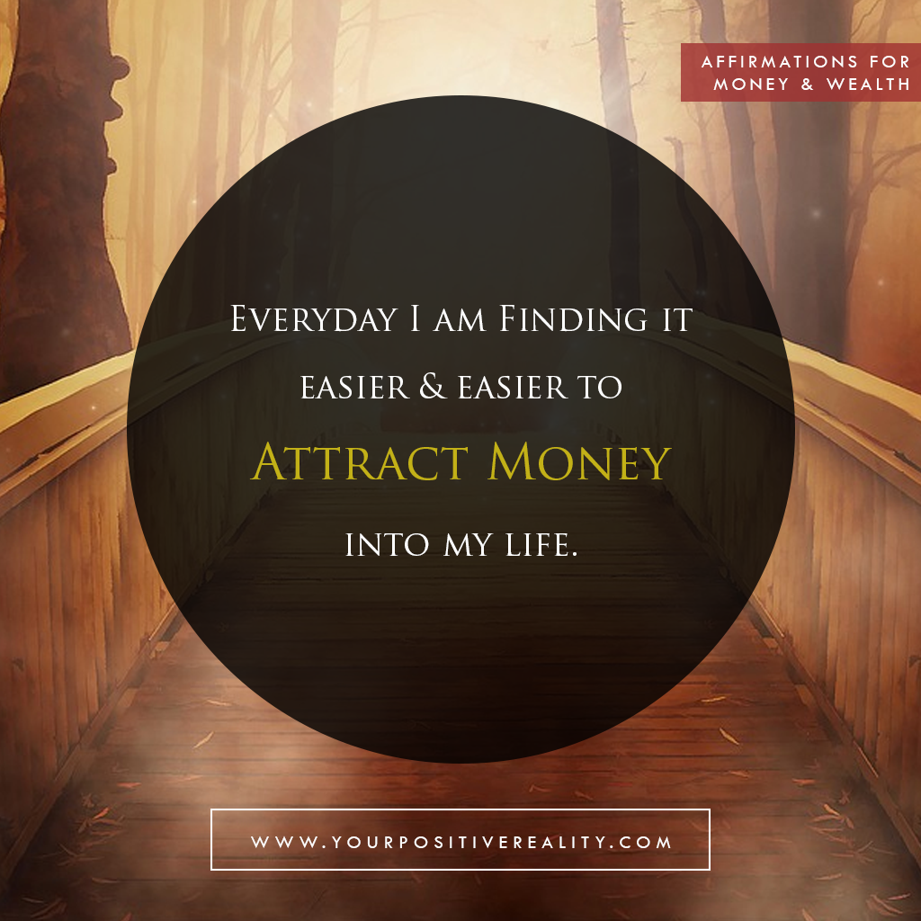 Money Affirmation 5: Every day I am finding it easier and easier to attract money into my life