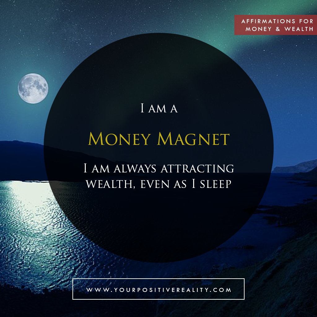 Money Affirmation 4: I am a money magnet - I am always attracting wealth, even as I sleep