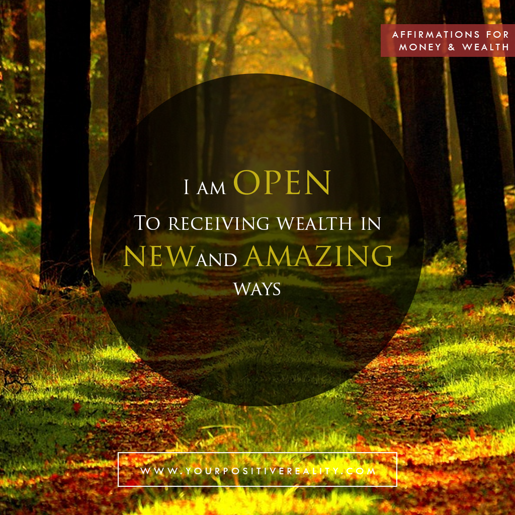 Money Affirmation 8: I am open to receiving wealth in new and amazing ways
