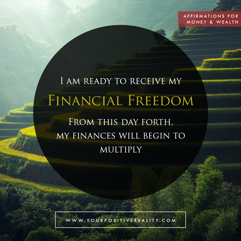 Money Affirmation 10: I am ready to receive my financial freedom today. From this day forth, my finances will begin to multiply.