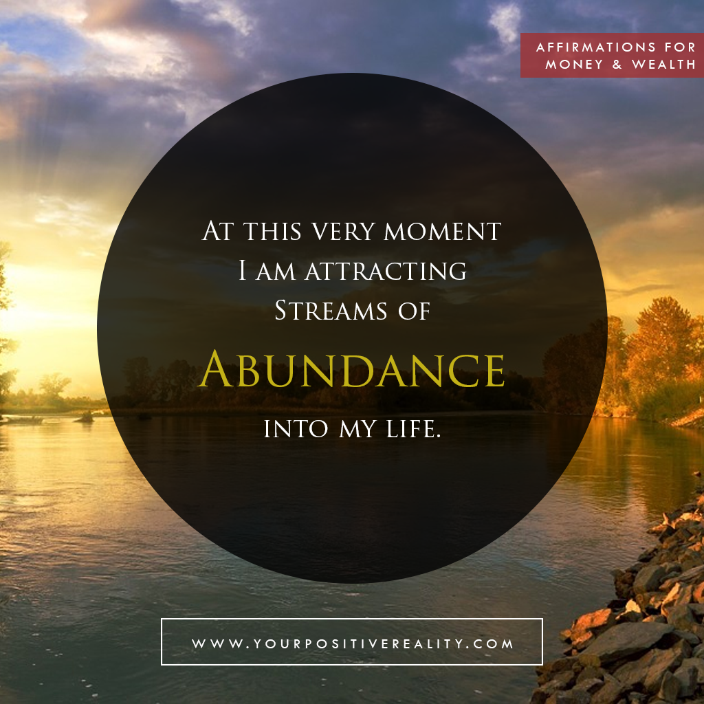 Money affirmation 1: At this very moment I am attracting streams of abundance into my life.