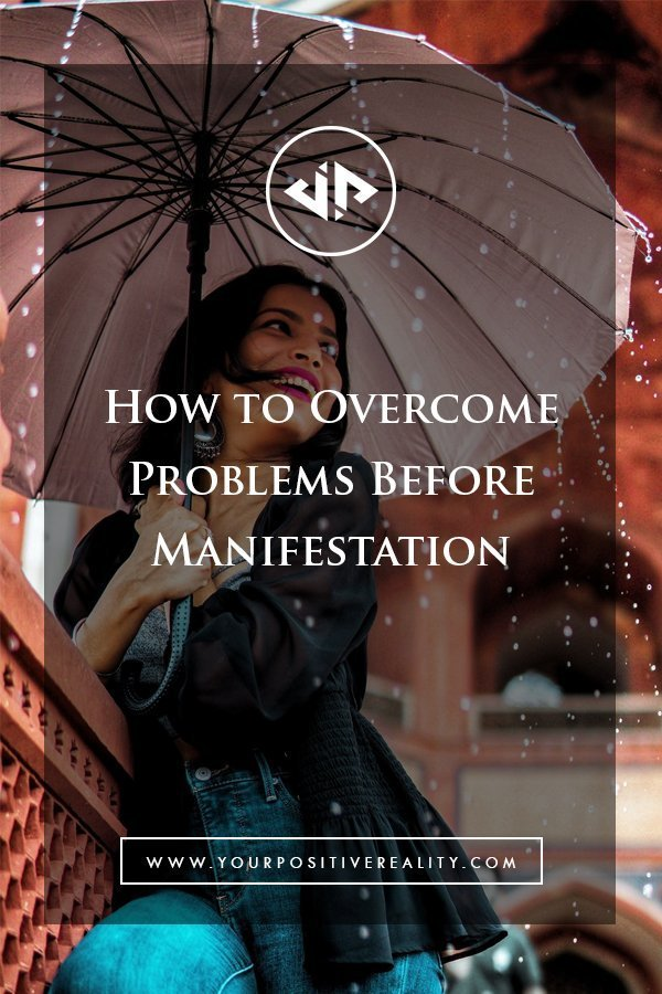 How to Overcome Problems Before Manifestation