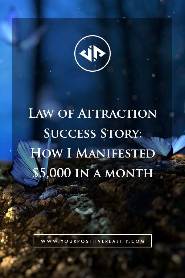 Law of Attraction Success Story - How I manifested $5000 in a month