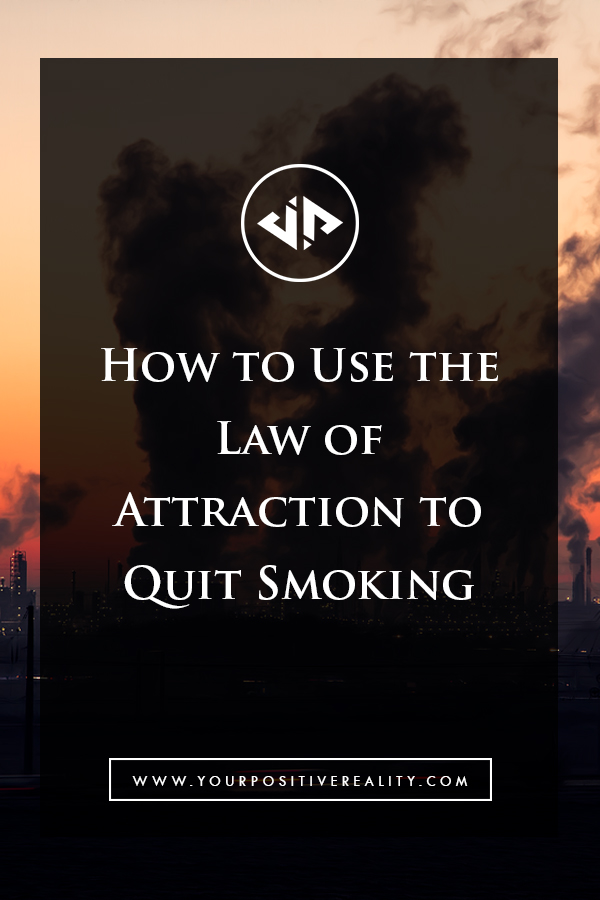 How to Use the Law of Attraction To Quit Smoking