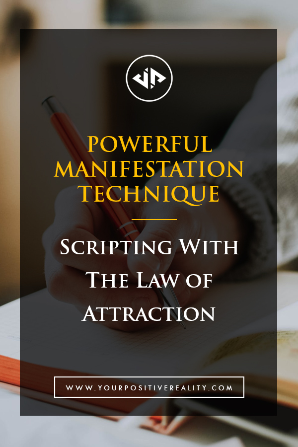 Scripting With The Law of Attraction - Powerful Manifestation Technique