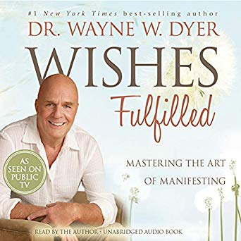 Wishes Fulfilled - Dr. Wayne Dyer